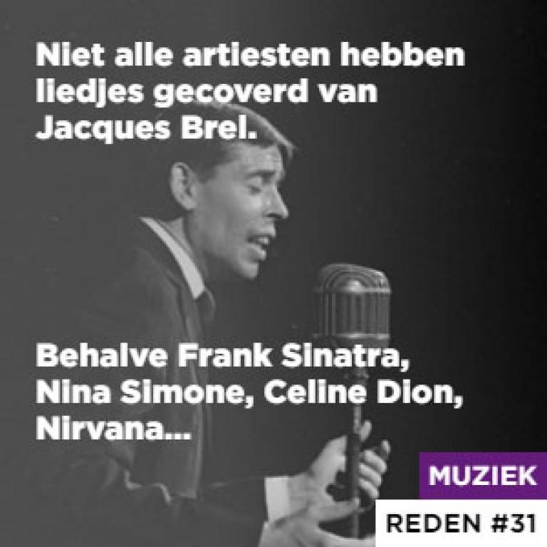 Niet alle artiesten hebben liedjes gecoverd van Jacques Brel. - Behalve Frank Sinatra, Nina Simone, Celine Dion, Nirvana…